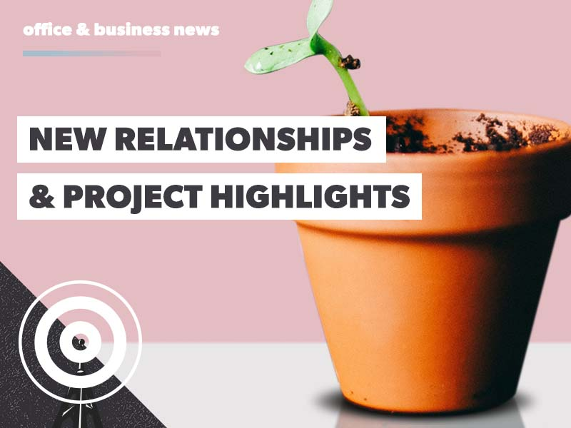 New relationships & project highlights